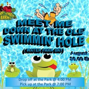 Calendar of Events - Down on the Farm - Ole' Swimming Hole - Water Park